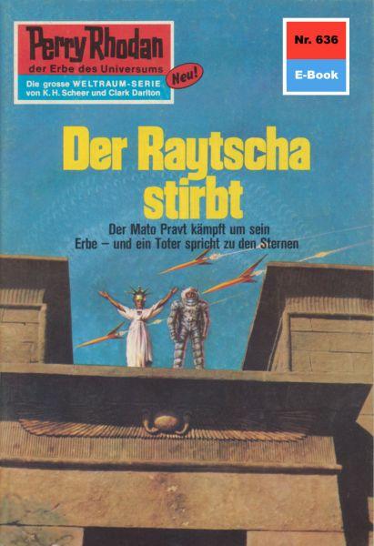 Perry Rhodan 636: Der Raytscha stirbt