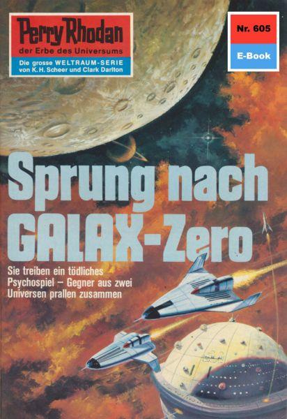 Perry Rhodan 605: Sprung nach GALAX-Zero