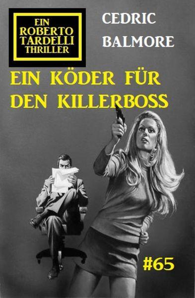 Ein Köder für den Killerboss: Ein Roberto Tardelli Thriller #65