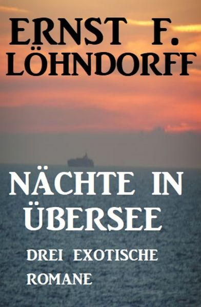 Nächte in Übersee: Drei exotische Romane