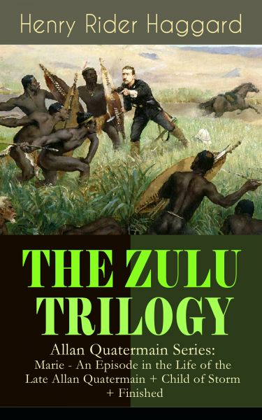 THE ZULU TRILOGY – Allan Quatermain Series: Marie - An Episode in the Life of the Late Allan Quaterm