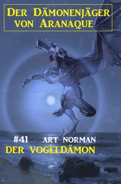 Der Dämonenjäger von Aranaque 41: Der Vogeldämon
