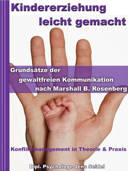 Kindererziehung leicht gemacht - Grundsätze der gewaltfreien Kommunikation nach Marshall B.Rosenberg