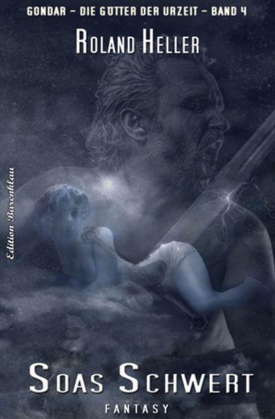 Soas Schwert: Gondar - Die Götter der Urzeit #4