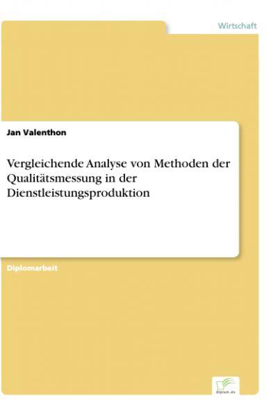 Vergleichende Analyse von Methoden der Qualitätsmessung in der Dienstleistungsproduktion