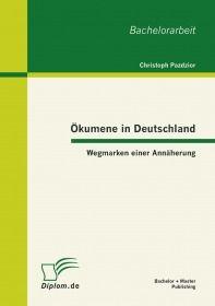 Ökumene in Deutschland: Wegmarken einer Annäherung