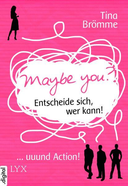 Maybe You? Entscheide sich, wer kann! ... und Action!