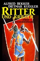 Ritter und Krieger: Zwei Ritterromane