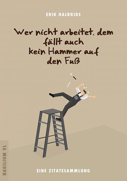 Wer nicht arbeitet, dem fällt auch kein Hammer auf den Fuß