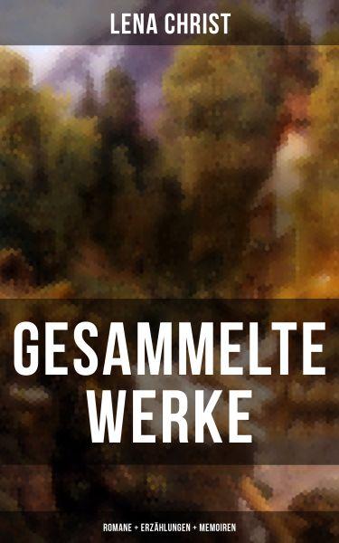 Gesammelte Werke: Romane + Erzählungen + Memoiren