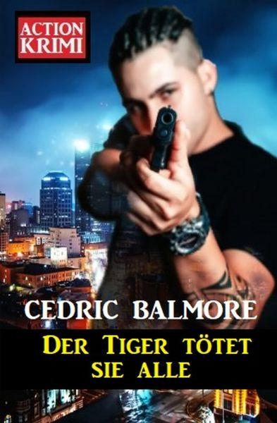 Der Tiger tötet sie alle: Action Krimi