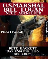 Das tödliche Lied der Colts - Pilotfolge (U.S.Marshal Bill Logan - Neue Abenteuer)
