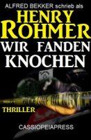 Henry Rohmer Thriller - Wir fanden Knochen