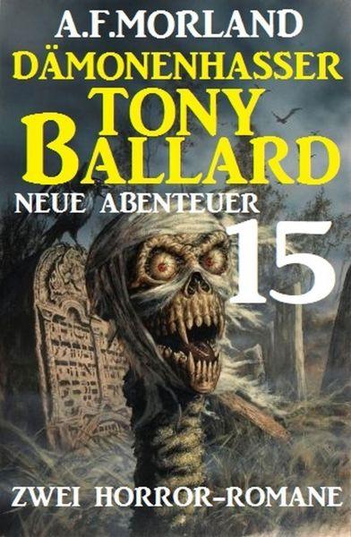 Dämonenhasser Tony Ballard - Neue Abenteuer 15 - Zwei Horror-Romane