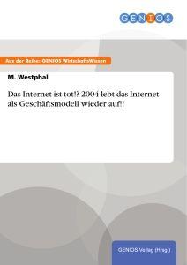 Das Internet ist tot!? 2004 lebt das Internet als Geschäftsmodell wieder auf!!