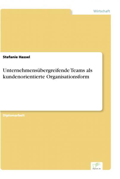 Unternehmensübergreifende Teams als kundenorientierte Organisationsform