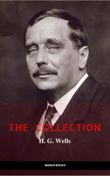 H. G. Wells: The Collection [newly updated] [The Wonderful Visit; Kipps; The Time Machine; The Invis
