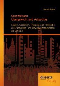 Grundwissen Übergewicht und Adipositas: Folgen, Ursachen, Therapie und Fallstudie zu Ernährungs- und