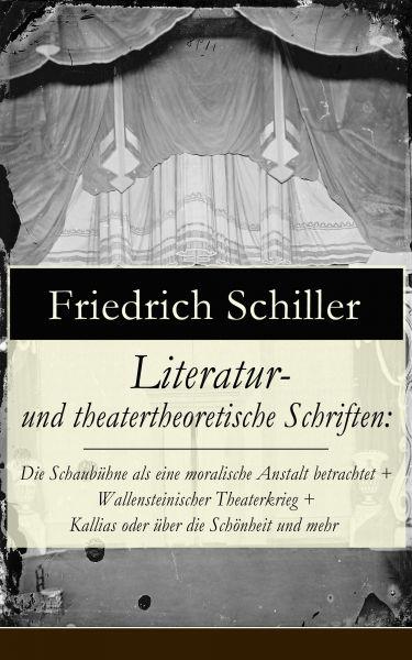 Literatur- und theatertheoretische Schriften: Die Schaubühne als eine moralische Anstalt betrachtet