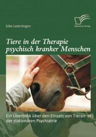 Tiere in der Therapie psychisch kranker Menschen: Ein Überblick über den Einsatz von Tieren in der s