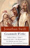 Gesammelte Werke: Gulliver's Reisen + Irland + Tagebuch für Stella + Die Bücherschlacht + Ein Märche