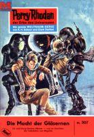 Perry Rhodan 307: Die Macht der Gläsernen (Heftroman)