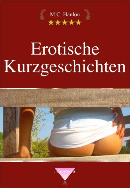 Erotische Kurzgeschichten - von M.C. Hanlon