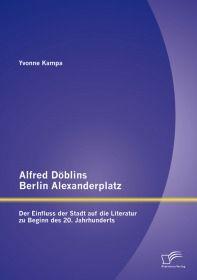 Alfred Döblins Berlin Alexanderplatz: Der Einfluss der Stadt auf die Literatur zu Beginn des 20. Jah