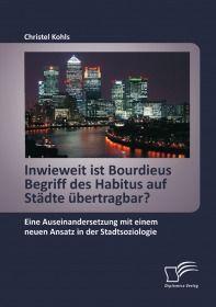 Inwieweit ist Bourdieus Begriff des Habitus auf Städte übertragbar? Eine Auseinandersetzung mit eine