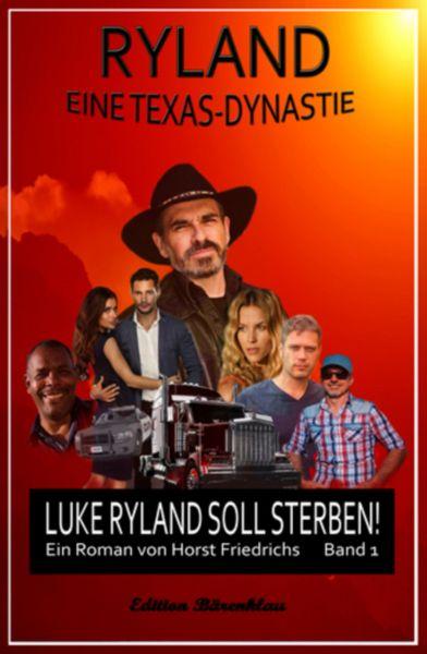 Ryland #1 - Eine Texas-Dynastie: Luke Ryland soll sterben