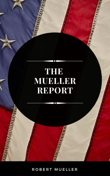 The Mueller Report: The Full Report on Donald Trump, Collusion, and Russian Interference in the Pres