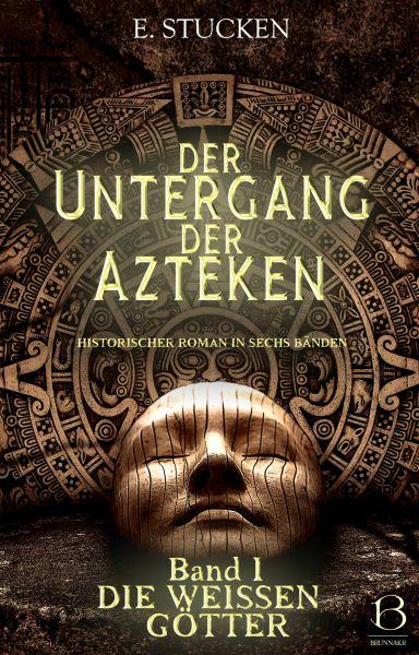 Der Untergang der Azteken. Band I