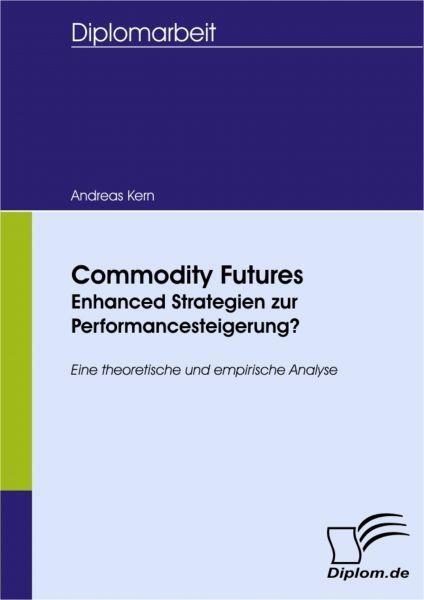 Commodity Futures - Enhanced Strategien zur Performancesteigerung?