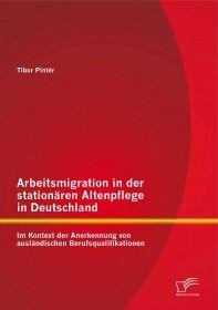 Arbeitsmigration in der stationären Altenpflege in Deutschland im Kontext der Anerkennung von auslän