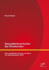 Gesundheitsverhalten bei Klinikärzten: Eine quantitative Analyse auf Basis von Individualdaten 2013