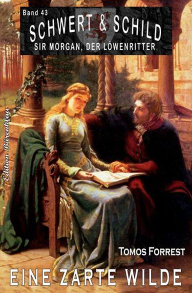 Schwert und Schild – Sir Morgan, der Löwenritter Band 43: Eine zarte Wilde