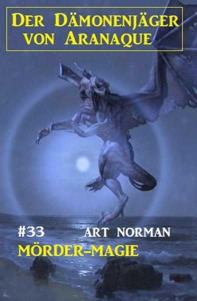 Der Dämonenjäger von Aranaque 33: Mörder-Magie