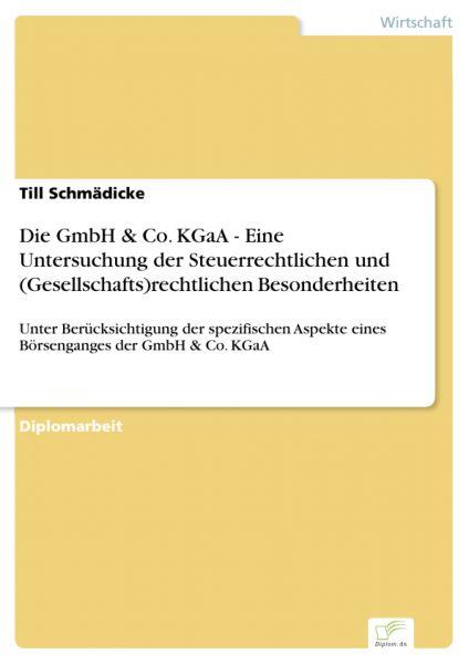 Die GmbH & Co. KGaA - Eine Untersuchung der Steuerrechtlichen und (Gesellschafts)rechtlichen Besonde