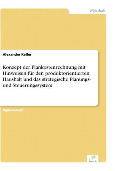 Konzept der Plankostenrechnung mit Hinweisen für den produktorientierten Haushalt und das strategisc