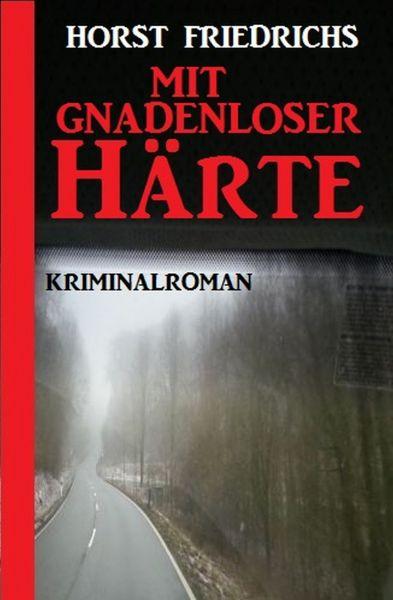 Mit gnadenloser Härte: Kriminalroman