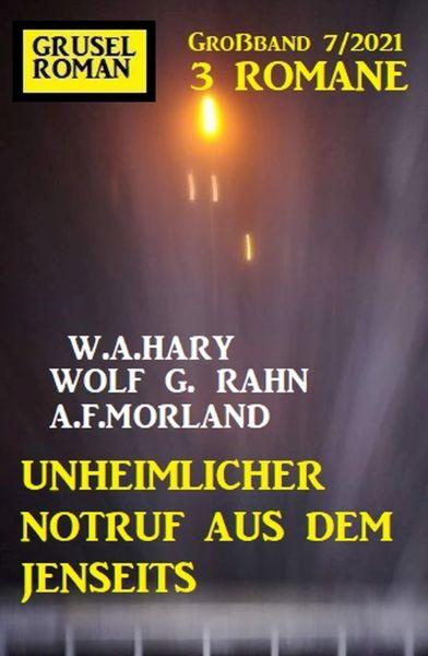 Unheimlicher Notruf aus dem Jenseits: Gruselroman Großband 3 Romane 7/2021