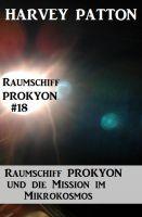 Raumschiff Prokyon und die Mission im Mikrokosmos Raumschiff Prokyon #18