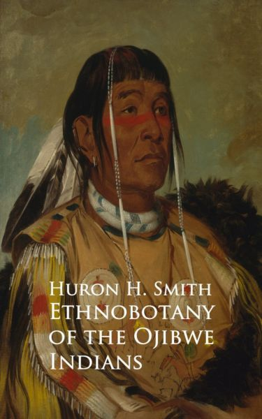 Ethnobotany of the Ojibwe Indians