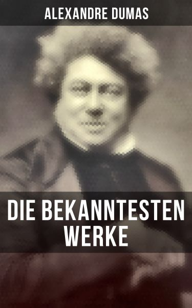 Die bekanntesten Werke von Alexandre Dumas