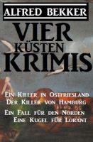 Vier Küsten-Krimis: Ein Killer in Ostfriesland / Der Killer von Hamburg / Ein Fall für den Norden /