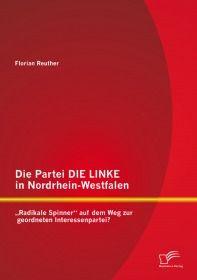 """Die Partei DIE LINKE in Nordrhein-Westfalen: """"Radikale Spinner"""" auf dem Weg zur geordnet"""
