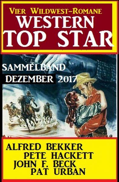 Western Top Star Sammelband Dezember 2017 - Vier Wildwest-Romane
