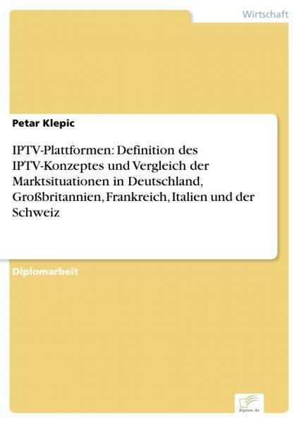 IPTV-Plattformen: Definition des IPTV-Konzeptes und Vergleich der Marktsituationen in Deutschland, G