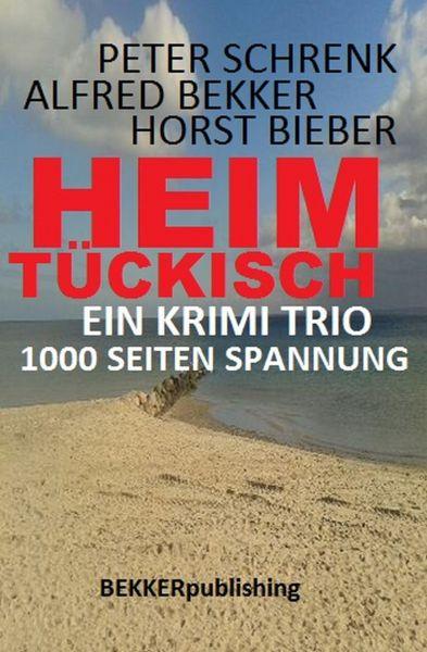 Ein Krimi Trio: Heimtückisch - 1000 Seiten Spannung