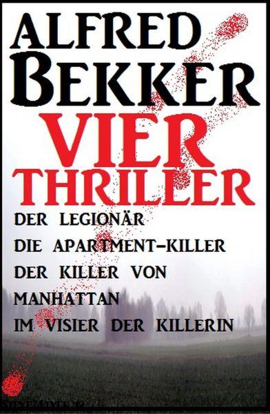 Vier Alfred Bekker Thriller: Der Legionär/ Die Apartment-Killer/ Der Killer von Manhattan/ Im Visier